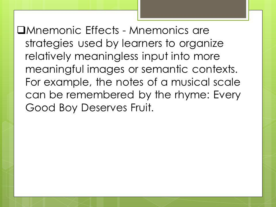 Mnemonic Effects - Mnemonics are strategies used by learners to organize relatively meaningless input into more meaningful images or semantic contexts.