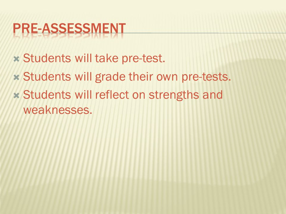 Pre-Assessment Students will take pre-test.