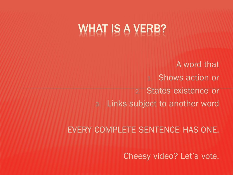 What is a verb A word that Shows action or States existence or