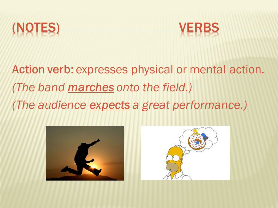 (Notes) Verbs Action verb: expresses physical or mental action.