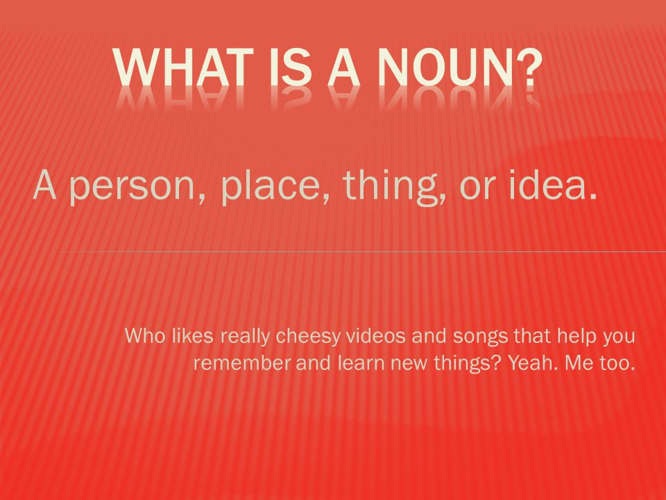 What is a noun A person, place, thing, or idea.