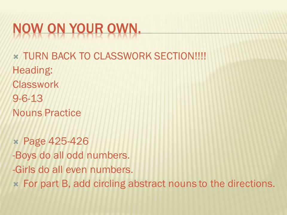 Now on your own. TURN BACK TO CLASSWORK SECTION!!!! Heading: Classwork