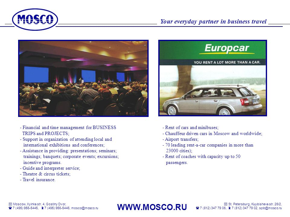 Financial and time management for BUSINESS TRIPS and PROJECTS; - Support in organization of attending local and international exhibitions and conferences; - Assistance in providing: presentations; seminars; trainings; banquets; corporate events; excursions; incentive programs. - Guide and interpreter service; - Theatre & circus tickets; - Travel insurance.
