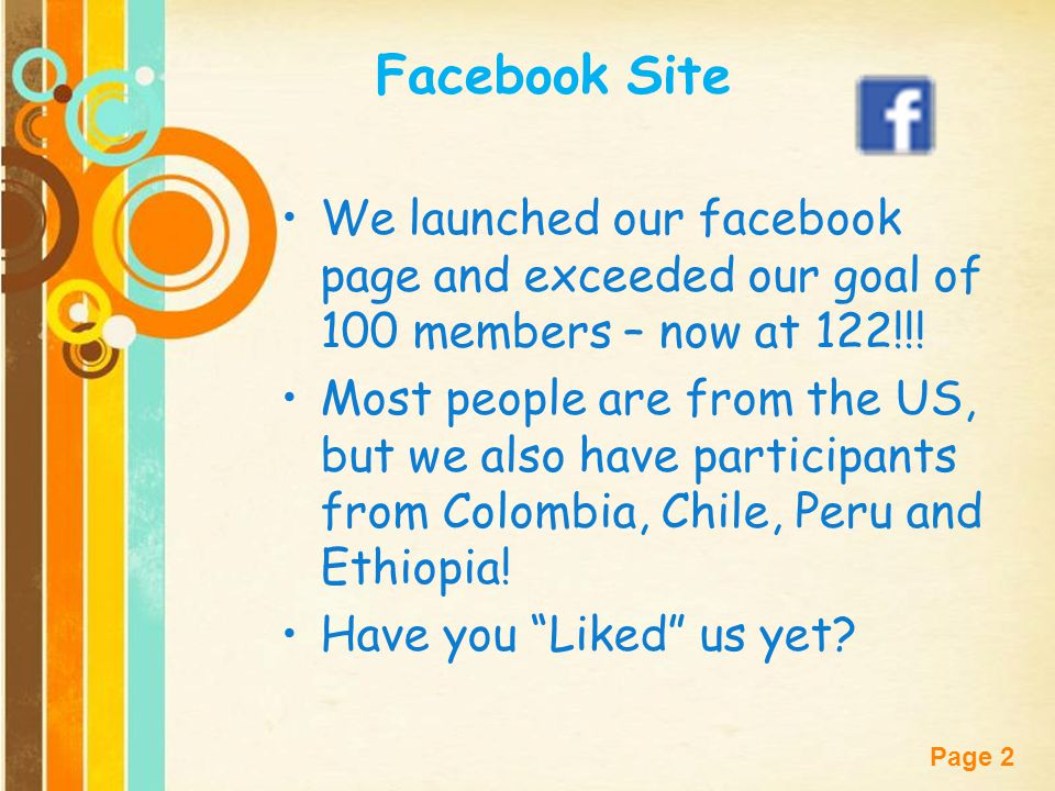 Facebook Site We launched our facebook page and exceeded our goal of 100 members – now at 122!!!