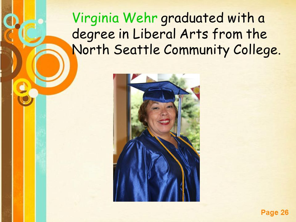 Virginia Wehr graduated with a degree in Liberal Arts from the North Seattle Community College.
