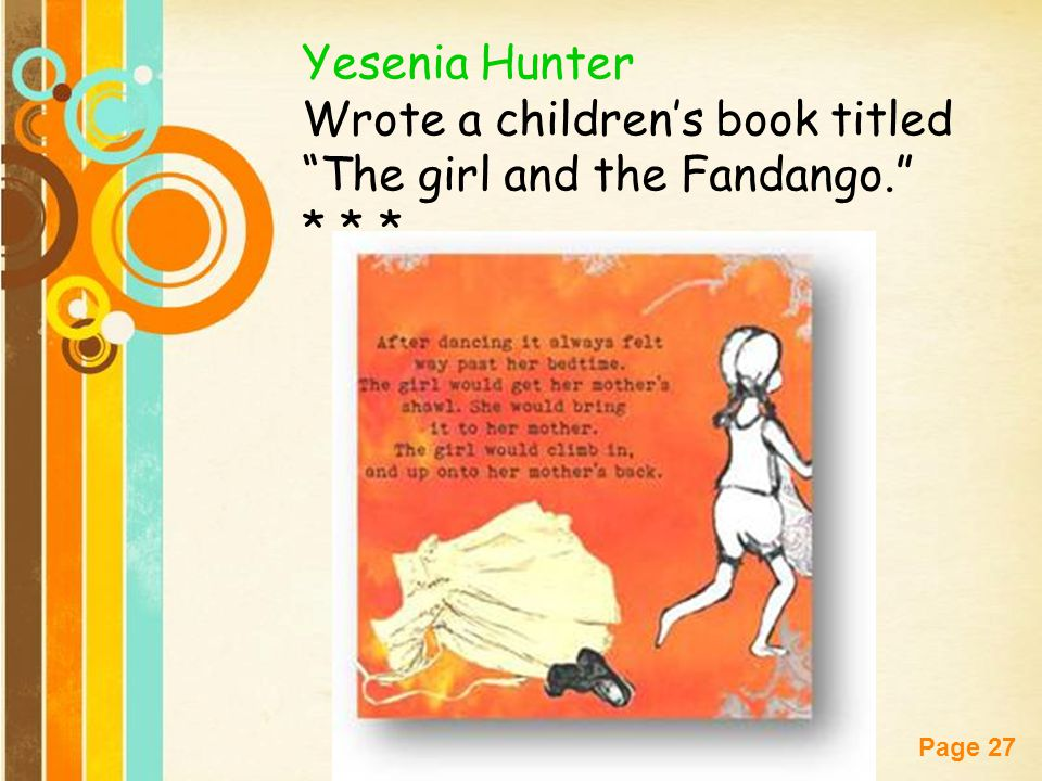 Yesenia Hunter Wrote a children's book titled The girl and the Fandango. * * *