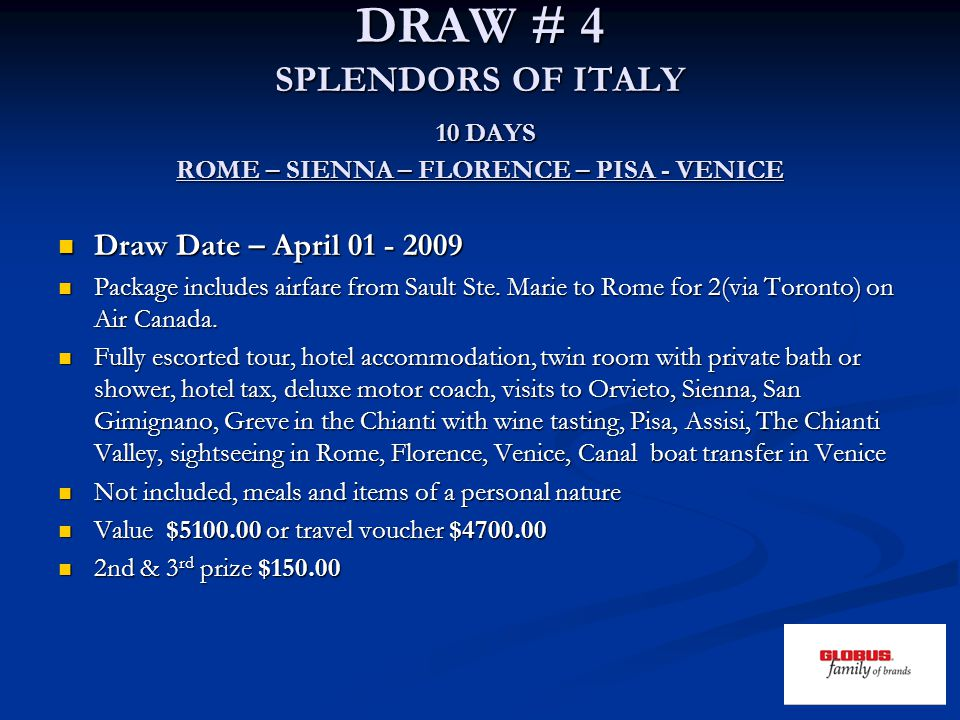DRAW # 4 SPLENDORS OF ITALY 10 DAYS ROME – SIENNA – FLORENCE – PISA - VENICE