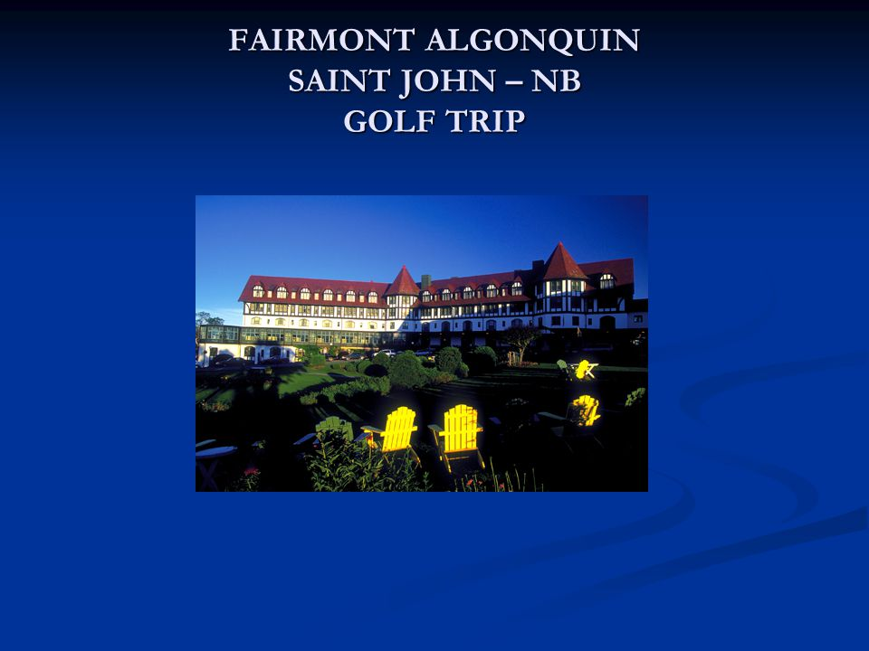 FAIRMONT ALGONQUIN SAINT JOHN – NB GOLF TRIP