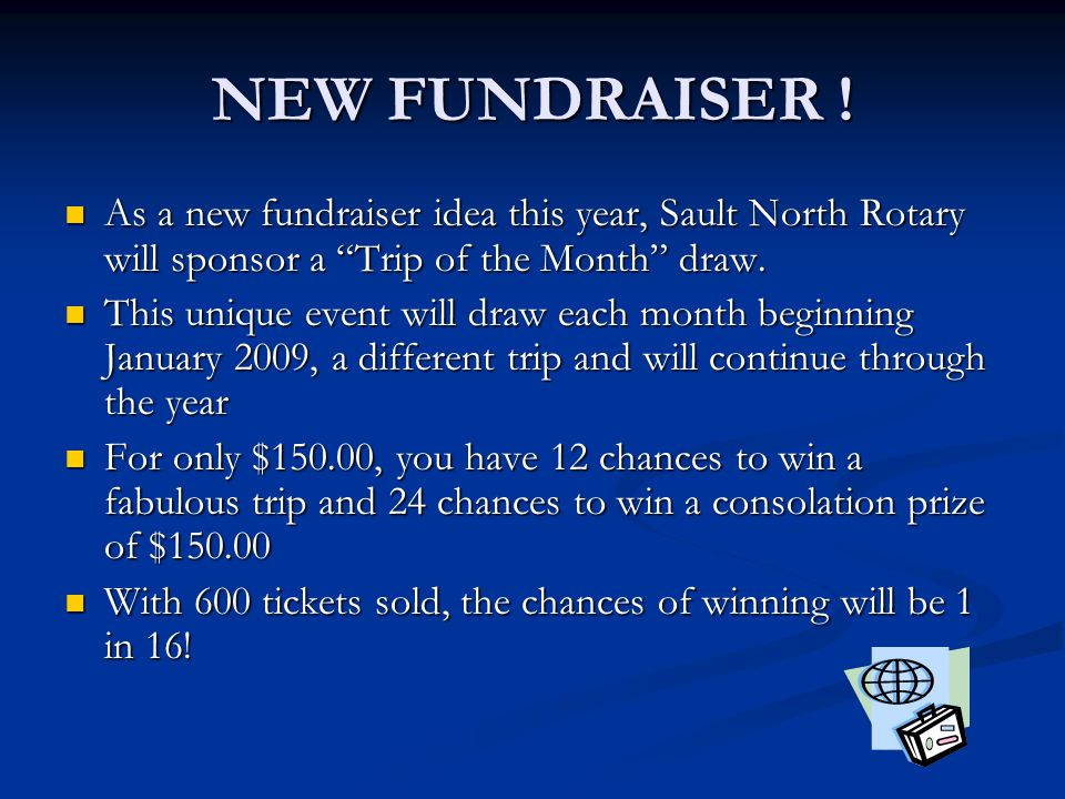 NEW FUNDRAISER ! As a new fundraiser idea this year, Sault North Rotary will sponsor a Trip of the Month draw.