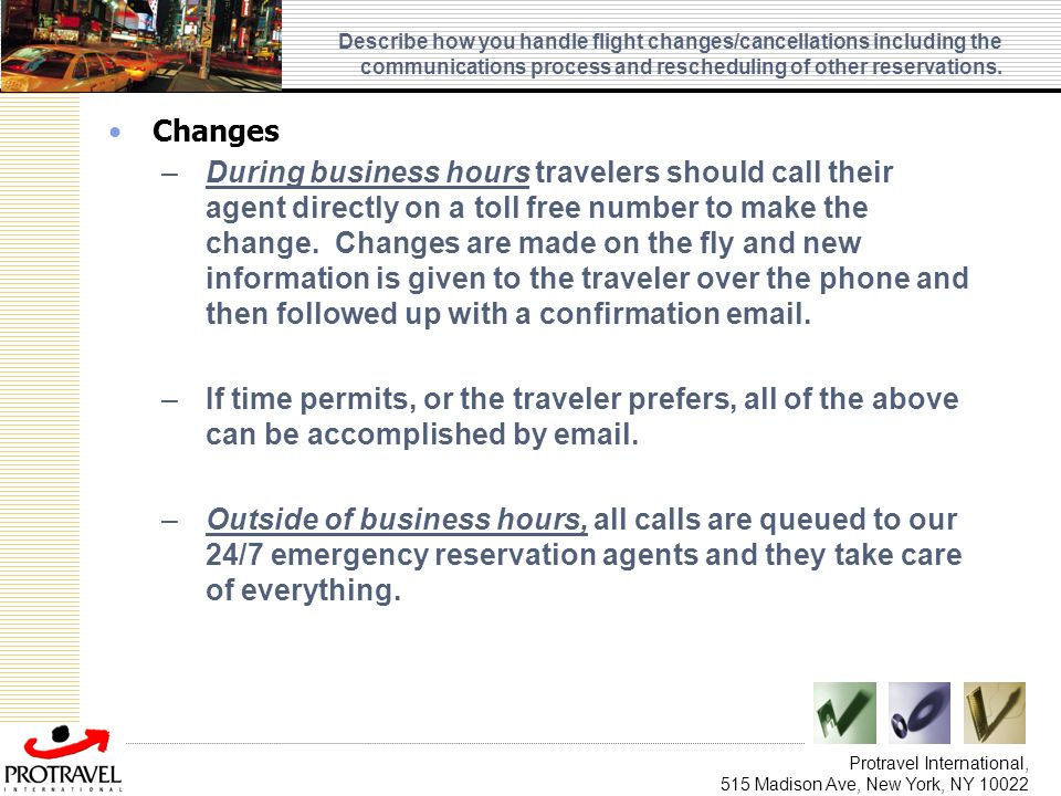 Describe how you handle flight changes/cancellations including the communications process and rescheduling of other reservations.