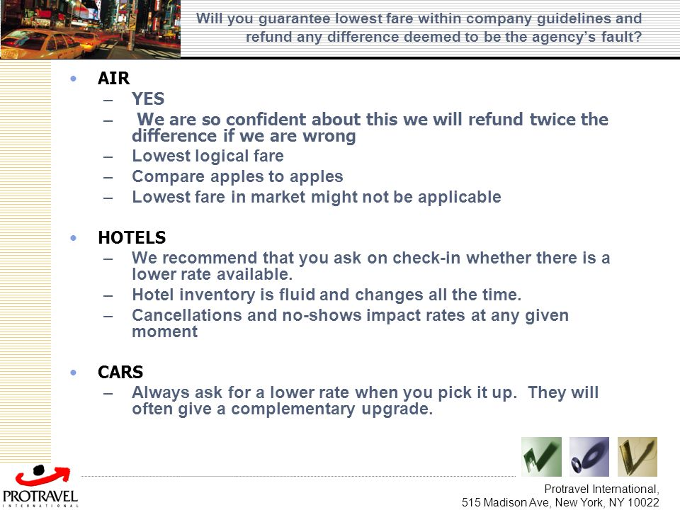 Compare apples to apples Lowest fare in market might not be applicable
