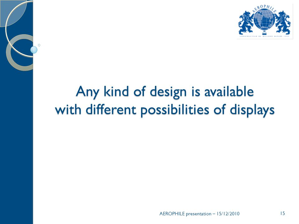 Any kind of design is available with different possibilities of displays