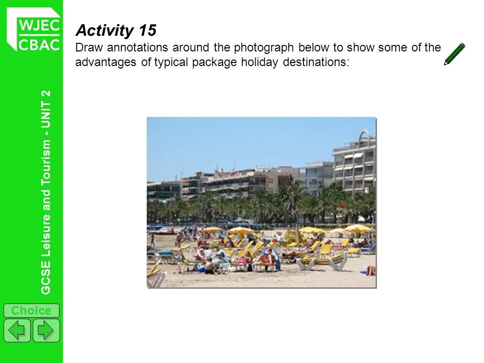 Activity 15 Draw annotations around the photograph below to show some of the advantages of typical package holiday destinations: