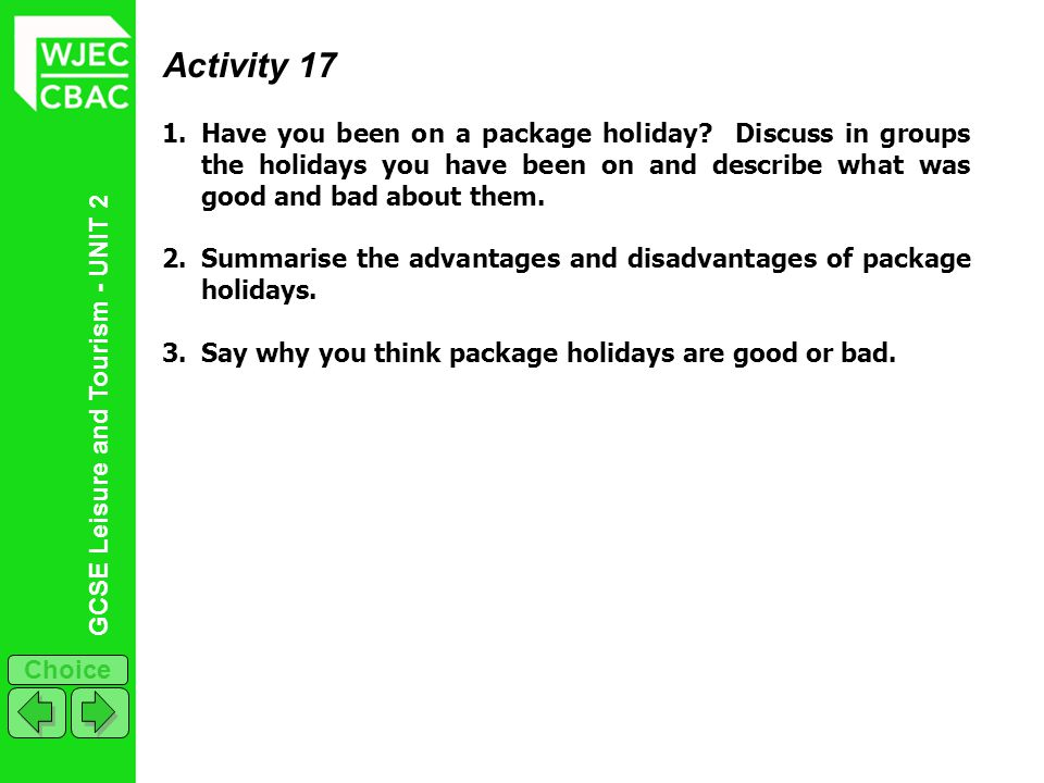 Activity 17 Have you been on a package holiday Discuss in groups the holidays you have been on and describe what was good and bad about them.