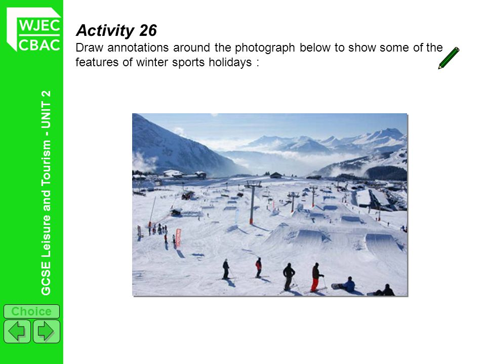Activity 26 Draw annotations around the photograph below to show some of the features of winter sports holidays :