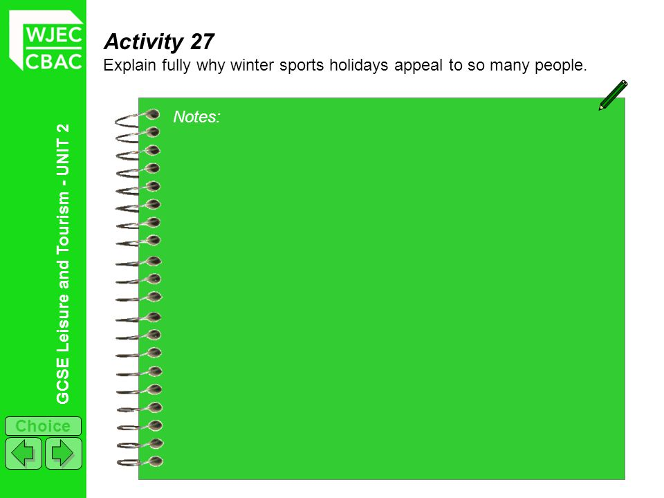 Activity 27 Explain fully why winter sports holidays appeal to so many people. Notes: