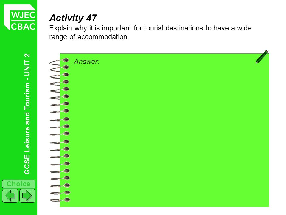 Activity 47 Explain why it is important for tourist destinations to have a wide range of accommodation.