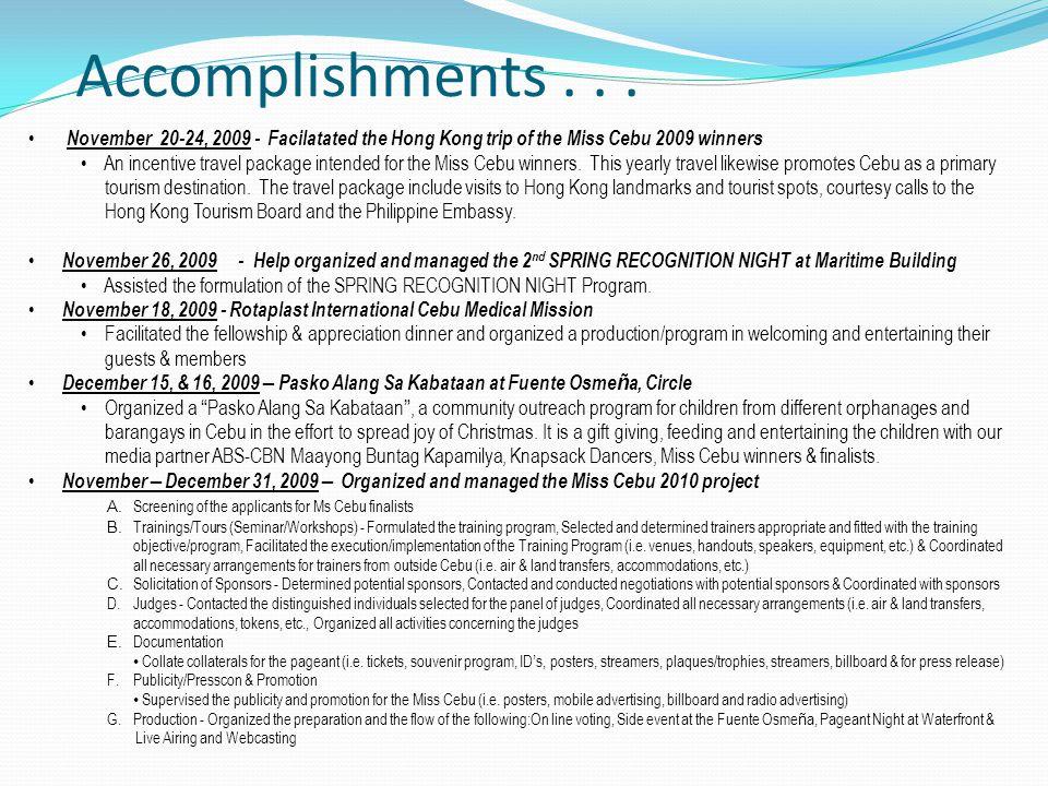 Accomplishments . . . November 20-24, 2009 - Facilatated the Hong Kong trip of the Miss Cebu 2009 winners.