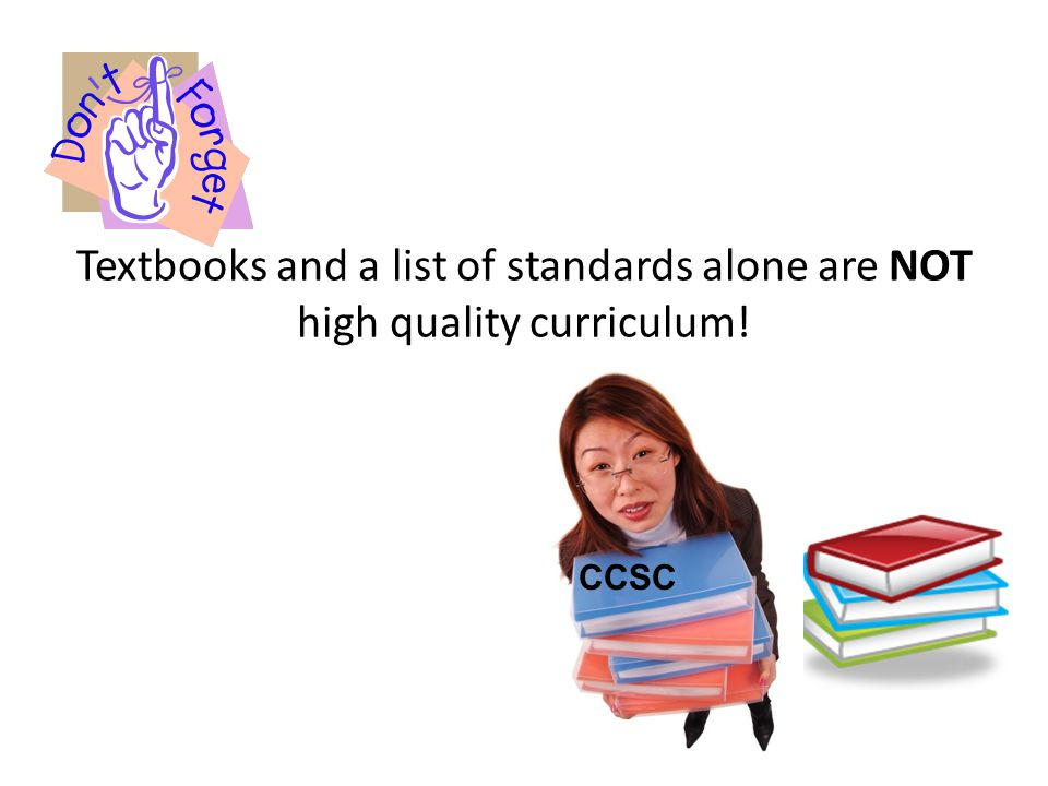 Textbooks and a list of standards alone are NOT high quality curriculum!