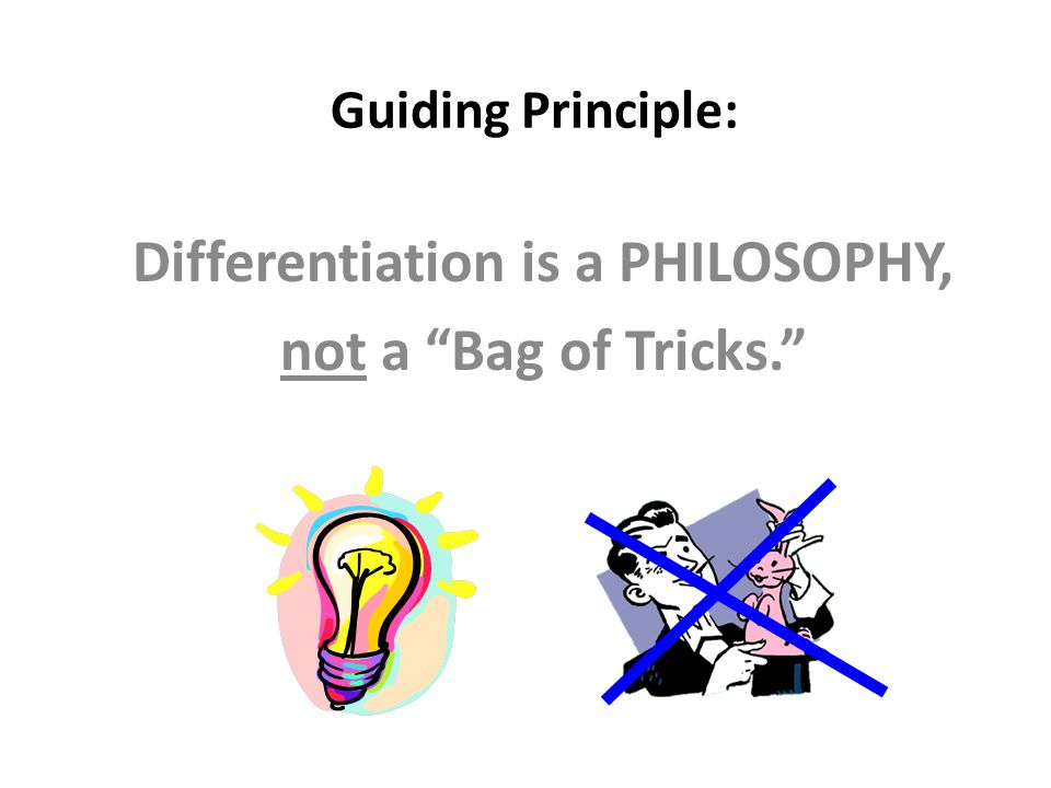Differentiation is a PHILOSOPHY, not a Bag of Tricks.