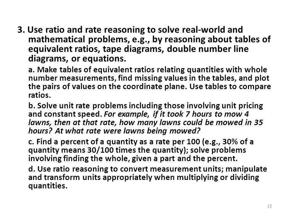 3. Use ratio and rate reasoning to solve real-world and mathematical problems, e.g., by reasoning about tables of equivalent ratios, tape diagrams, double number line diagrams, or equations.