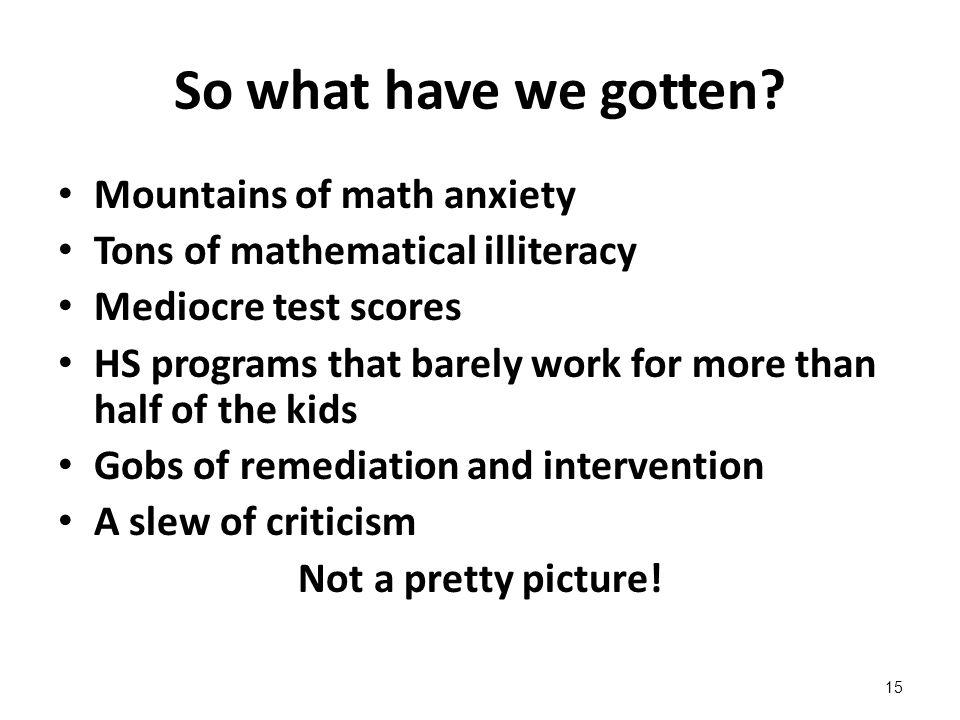 So what have we gotten Mountains of math anxiety