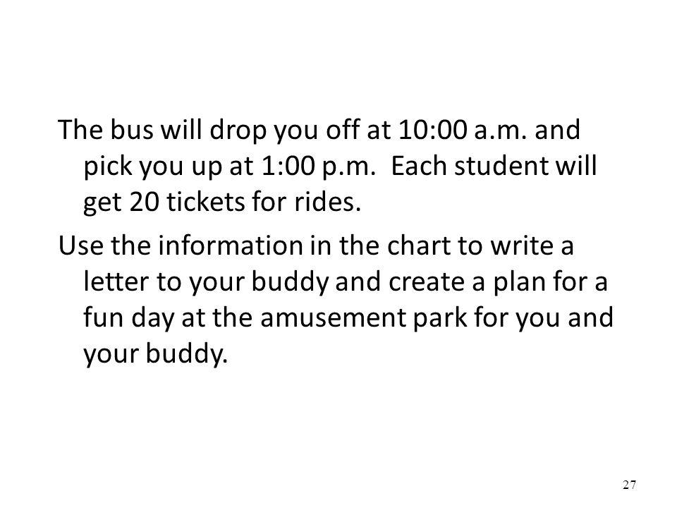 The bus will drop you off at 10:00 a. m. and pick you up at 1:00 p. m