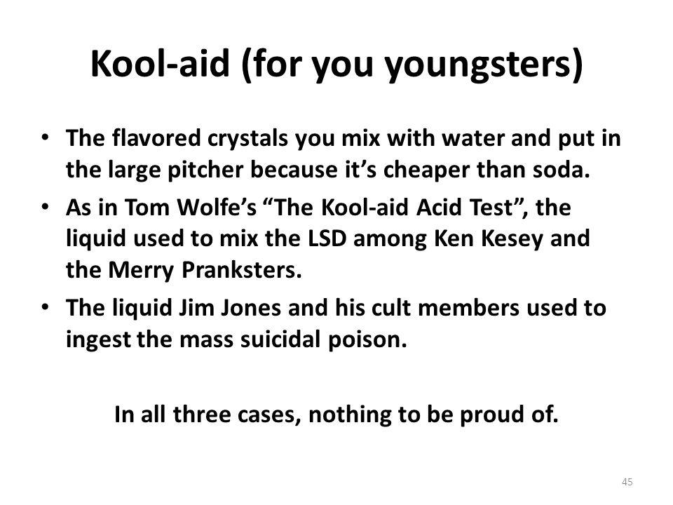 Kool-aid (for you youngsters)