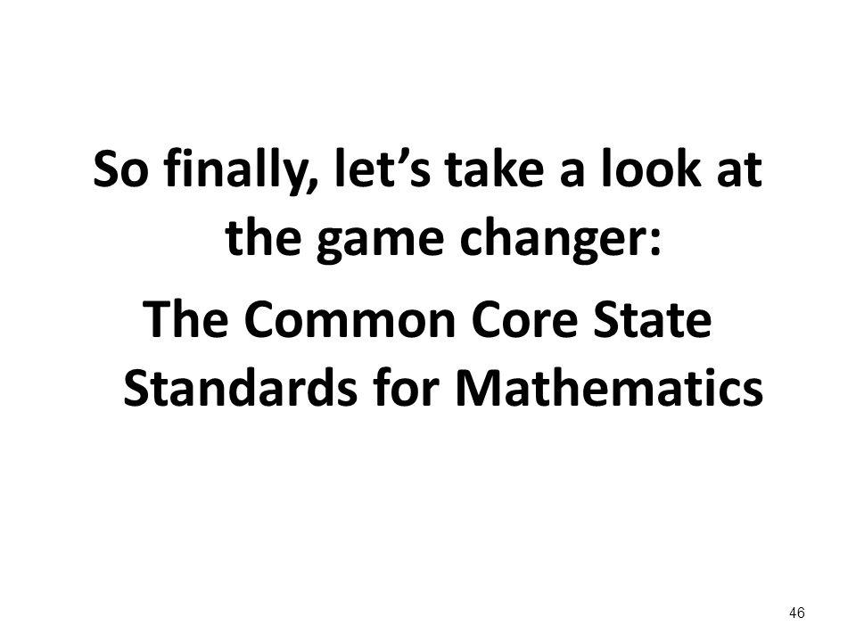 So finally, let's take a look at the game changer: The Common Core State Standards for Mathematics
