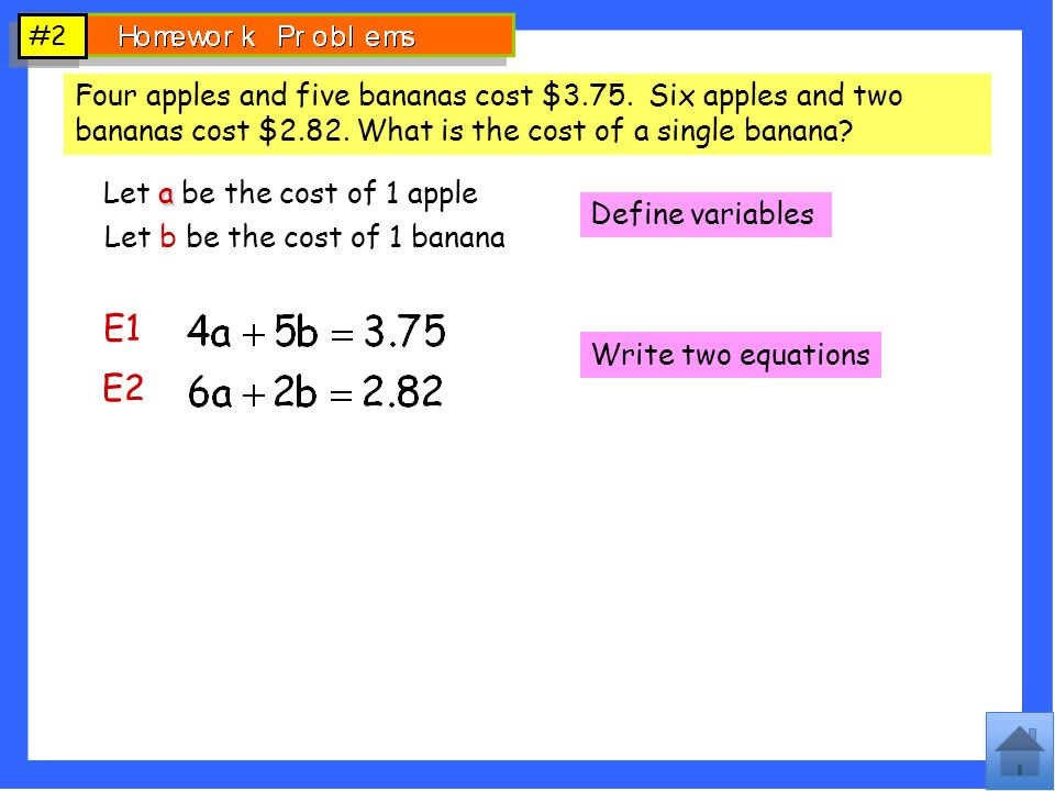 #2 Four apples and five bananas cost $3.75. Six apples and two bananas cost $2.82. What is the cost of a single banana