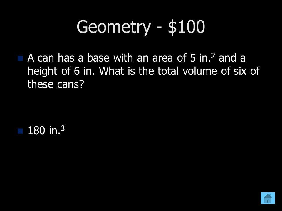 Geometry - $100 A can has a base with an area of 5 in.2 and a height of 6 in. What is the total volume of six of these cans