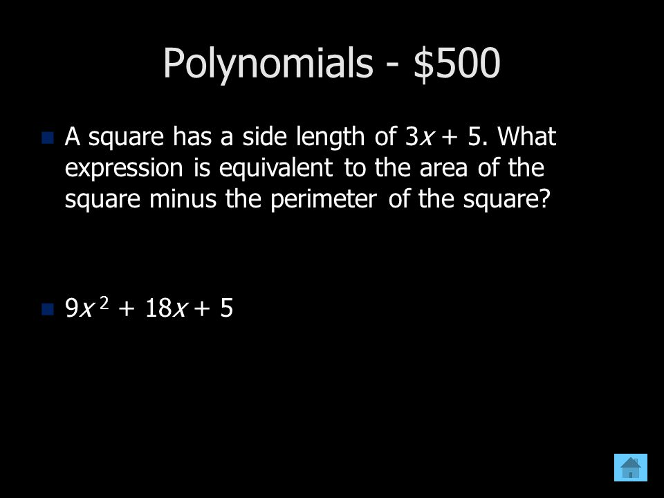 Polynomials - $500 A square has a side length of 3x + 5. What expression is equivalent to the area of the square minus the perimeter of the square