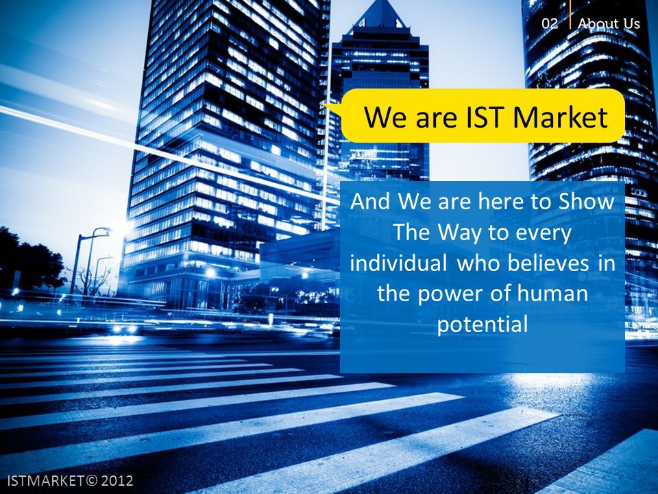 We are IST Market And We are here to Show The Way to every individual who believes in the power of human potential.