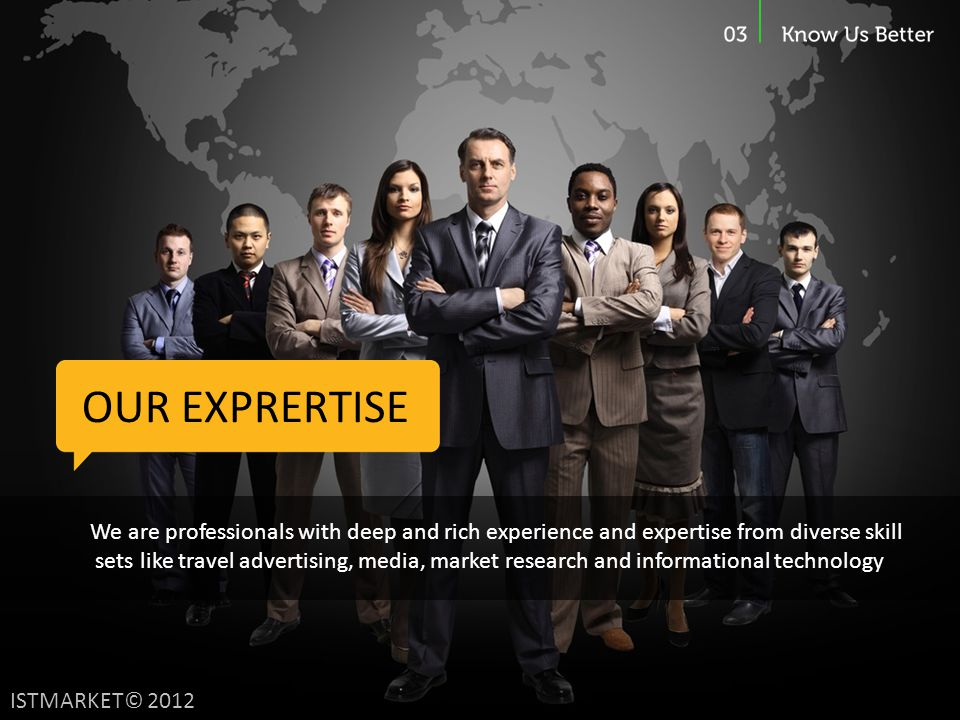OUR EXPRERTISE We are professionals with deep and rich experience and expertise from diverse skill.