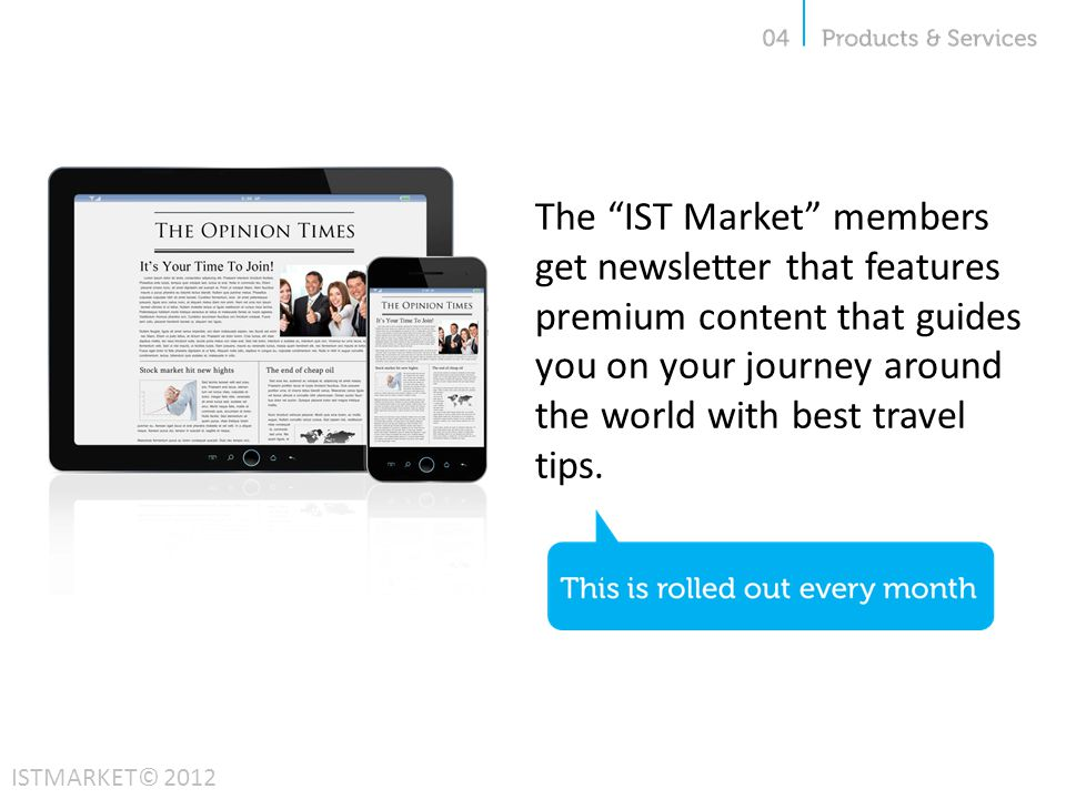 The IST Market members get newsletter that features premium content that guides you on your journey around the world with best travel tips.
