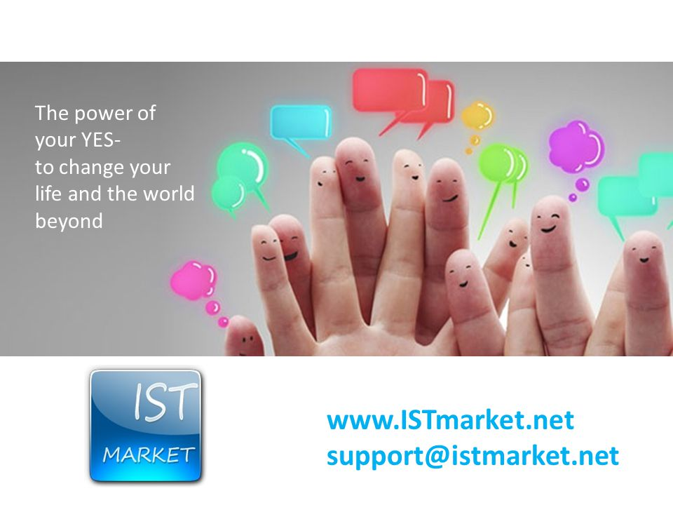 www.ISTmarket.net support@istmarket.net The power of your YES-