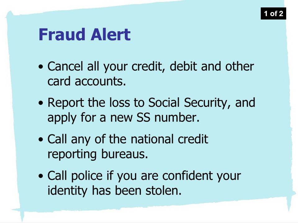 Fraud Alert Cancel all your credit, debit and other card accounts.