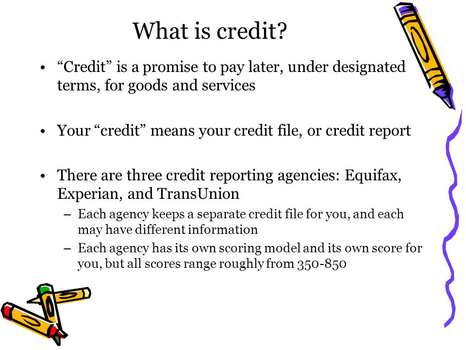 What is credit Credit is a promise to pay later, under designated terms, for goods and services.