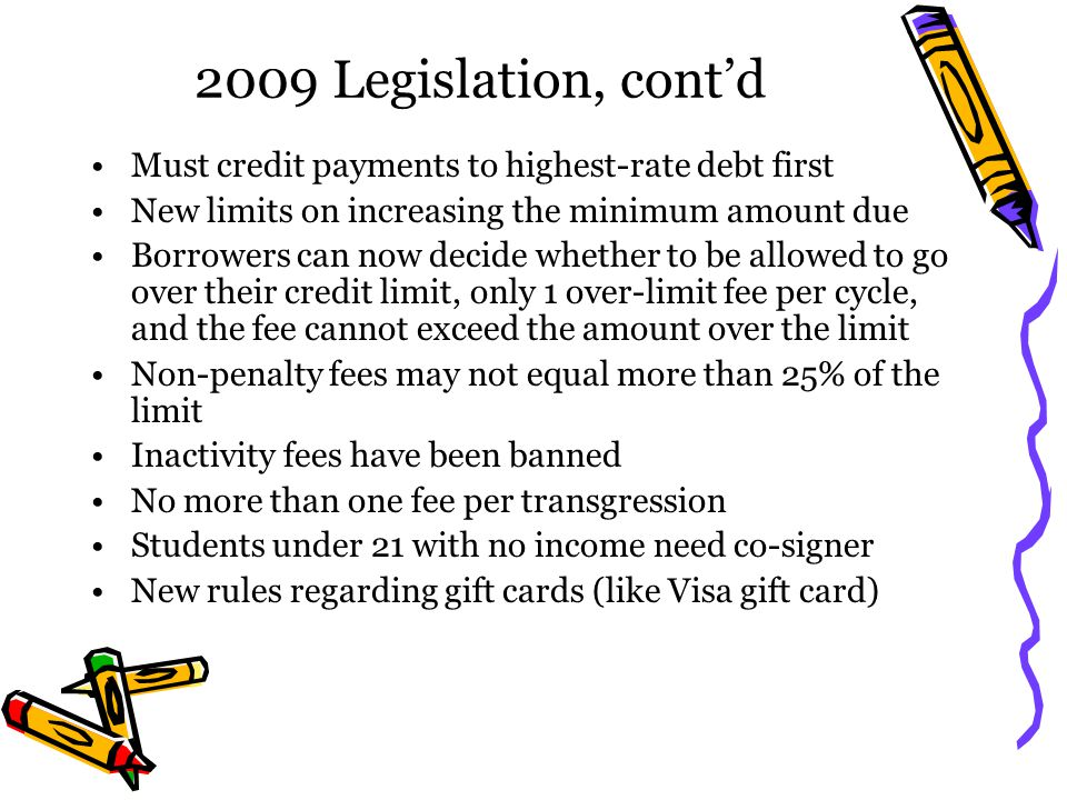 2009 Legislation, cont'd Must credit payments to highest-rate debt first. New limits on increasing the minimum amount due.