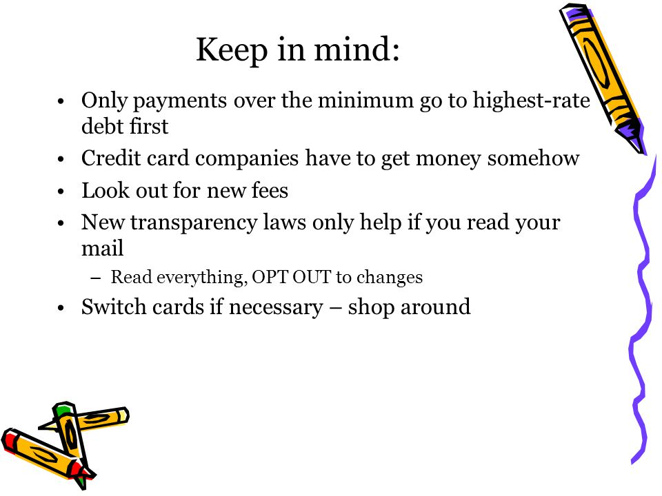 Keep in mind: Only payments over the minimum go to highest-rate debt first. Credit card companies have to get money somehow.