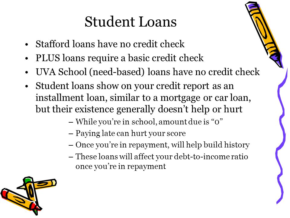 Student Loans Stafford loans have no credit check