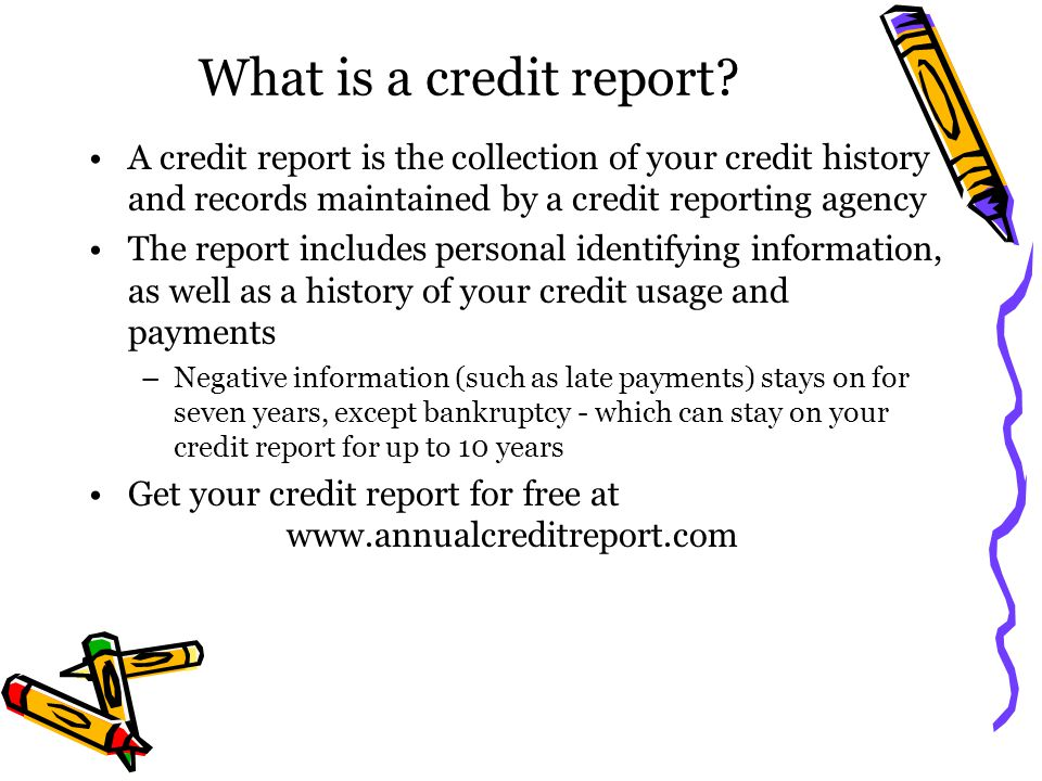 What is a credit report A credit report is the collection of your credit history and records maintained by a credit reporting agency.