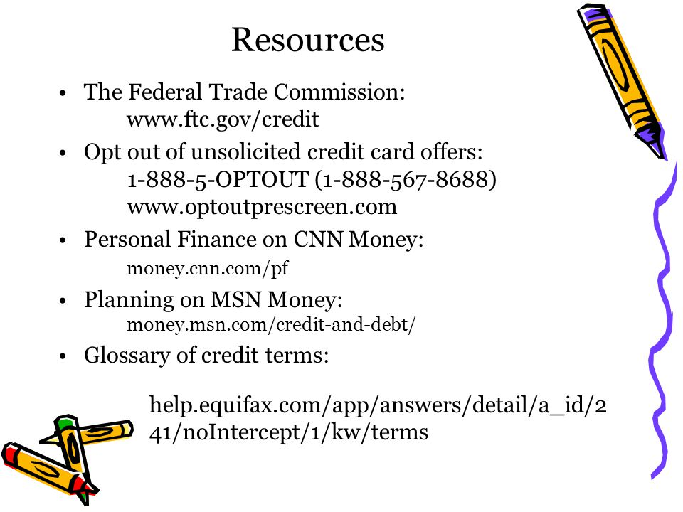 Resources The Federal Trade Commission: www.ftc.gov/credit