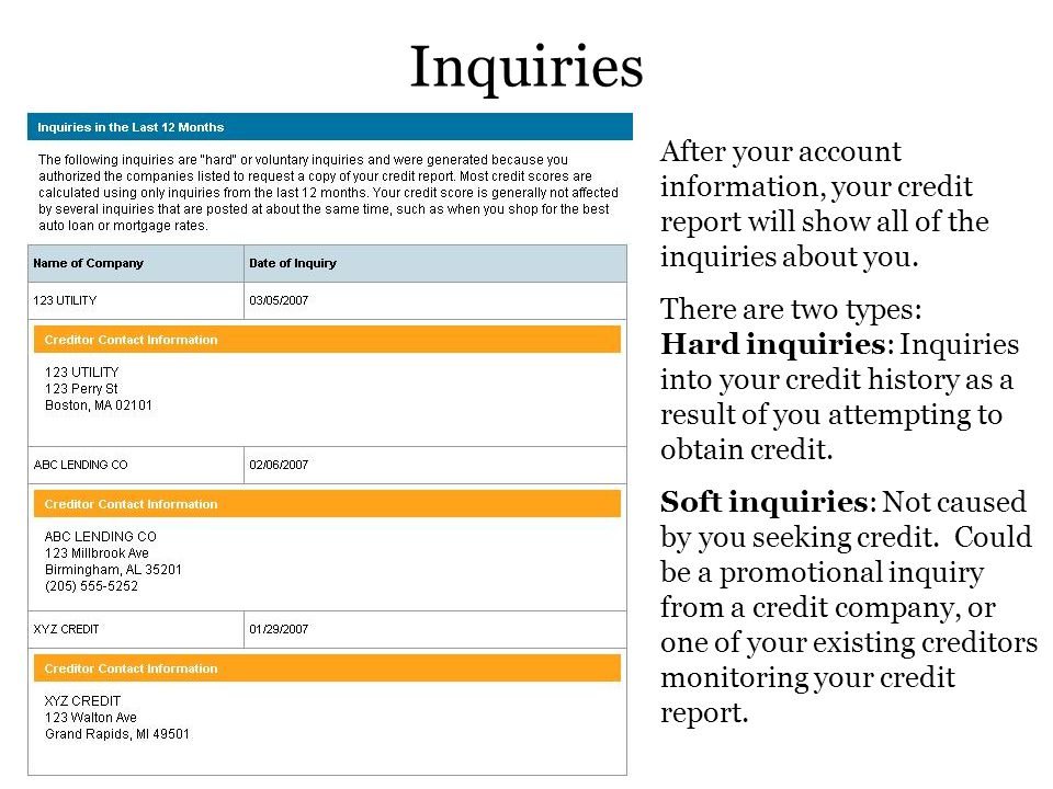 Inquiries After your account information, your credit report will show all of the inquiries about you.