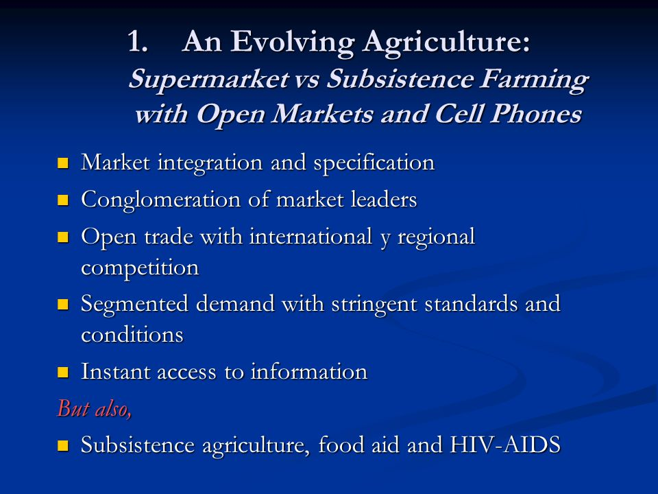 An Evolving Agriculture: Supermarket vs Subsistence Farming with Open Markets and Cell Phones