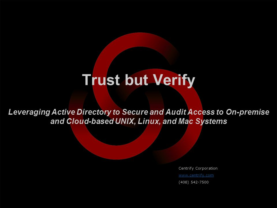 Trust but Verify Leveraging Active Directory to Secure and Audit Access to On-premise and Cloud-based UNIX, Linux, and Mac Systems