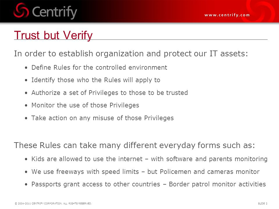 Trust but Verify In order to establish organization and protect our IT assets: Define Rules for the controlled environment.