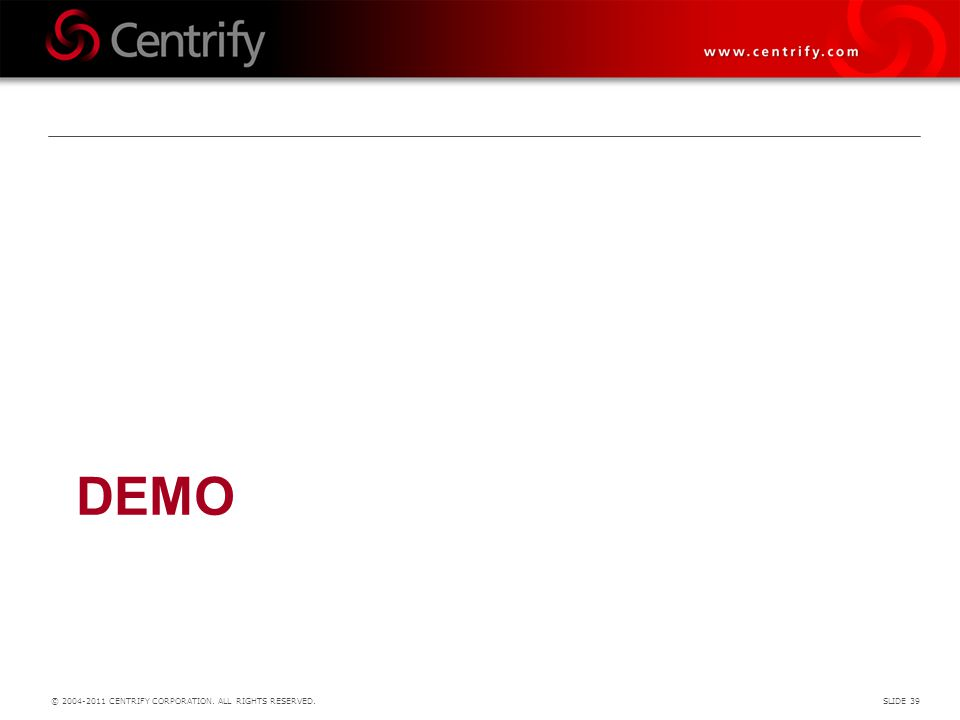 DEMO © 2004-2011 CENTRIFY CORPORATION. ALL RIGHTS RESERVED.