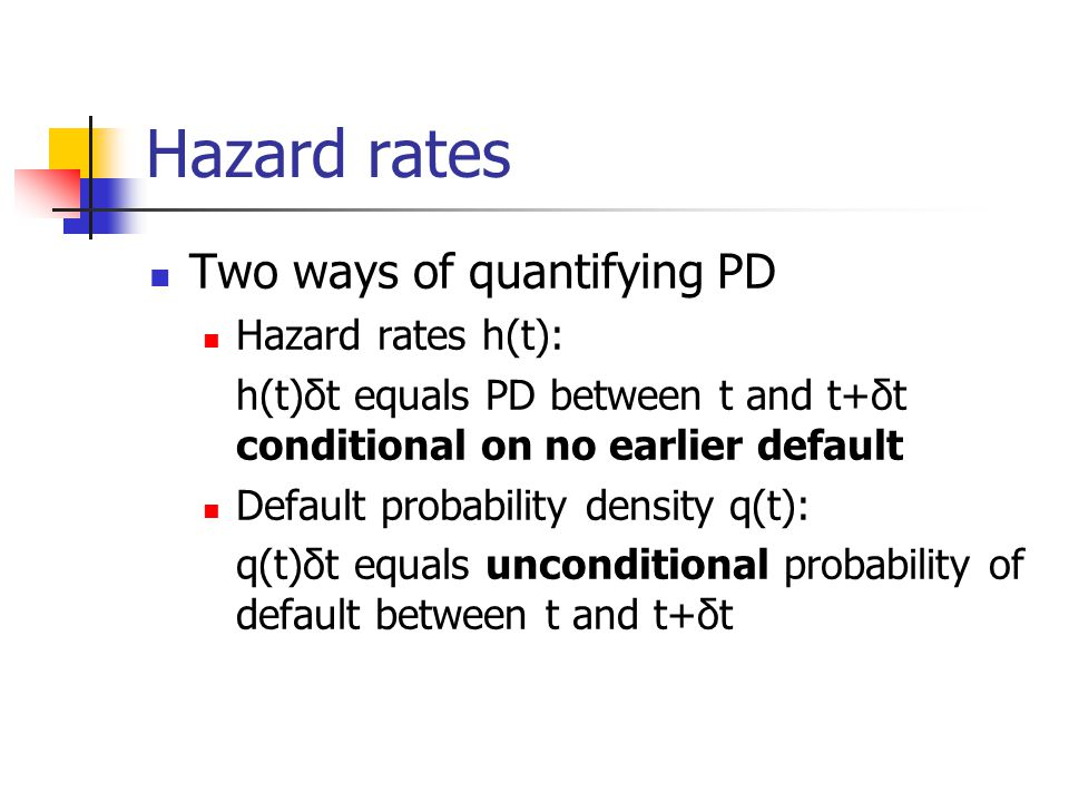Hazard rates Two ways of quantifying PD Hazard rates h(t):