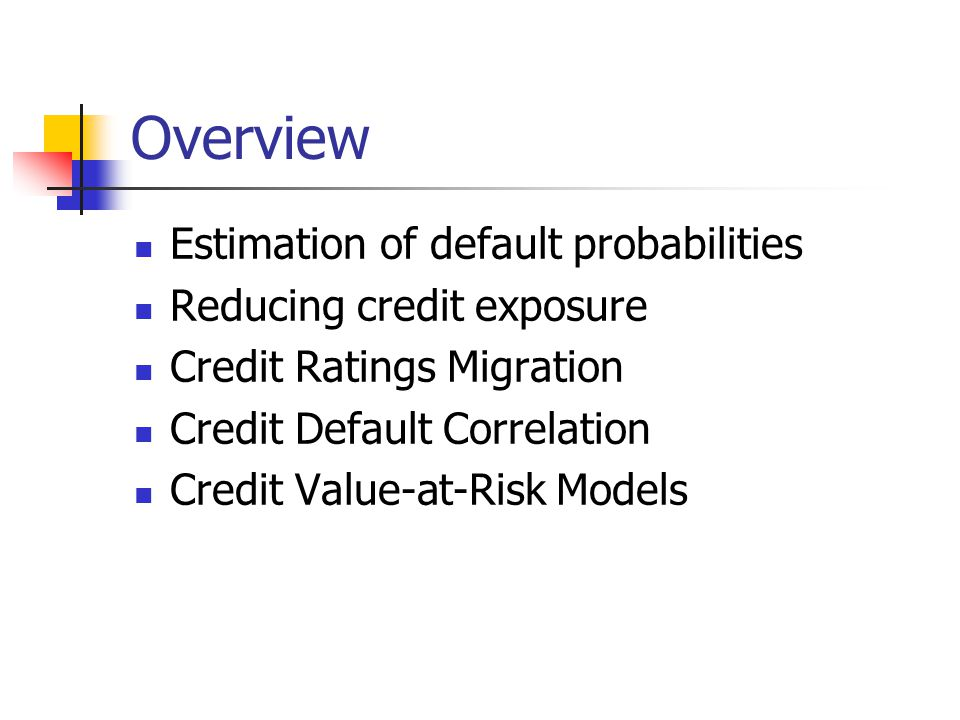 Overview Estimation of default probabilities Reducing credit exposure